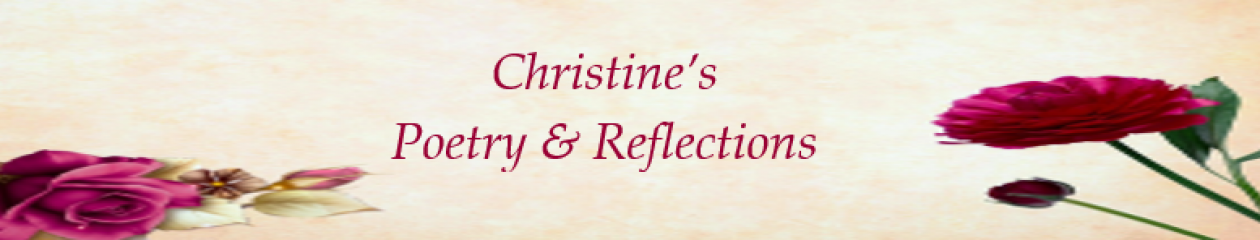 CHRISTINE'S POETRY & REFLECTIONS